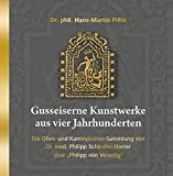 Gusseiserne Kunstwerke aus vier Jahrhunderten: Die Ofen- und Kaminplatten-Sammlung
