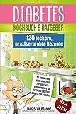 Diabetes Kochbuch & Ratgeber: 125 leckere, praxiserprobte Rezepte   Ideal auch zur Krankheits-Prävention   Die besten Nahrungsergänzungsmittel für Diabetiker   7 Rezept-Kategorien   + Nährwertangaben