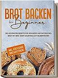 Brot backen für Beginner: Die leckersten Rezepte für gesundes und natürliches Brot mit Hefe- oder Sauerteig zum Selbermachen - inkl. köstlicher Brotaufstriche | von Edition Dreiblatt Kochbücher
