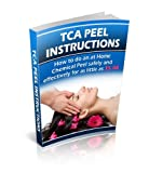 TCA Chemical Peel Instructions: How to do an at home Chemical Peel for as Little as $5.00 Per Peel Safely and Effectively (English Edition)