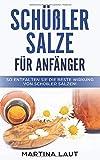 Schüßler Salze für Anfänger: So entfalten Sie die Beste Wirkung von Schüßler Salze. Übersicht, Anwendung und Wirkung von Schüßler Salzen. Das Handbuch für jeden Einsteiger!