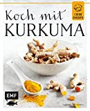 Koch mit – Kurkuma (1 Zutat - 25 Rezepte)