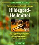 Hildegard- Heilmittel. Die wirkungsvollsten Heilpflanzen aus dem Hildegard-Gesundheitsgarten - Dinkel, Galgnat, Quendel & Co. und Ihre Anwendungen