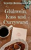 Glühwein, Kuss und Currywurst