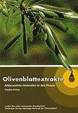 Olivenblattextrakte: Altbewährte Heilmittel in der Praxis
