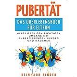 Pubertät - Das Überlebensbuch für Eltern (Alles über den richtigen Umgang mit pubertierenden Jungen und Mädchen)
