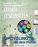 Frisch Geschnitten: Upcycling mit dem Plotter - mit allen Plotterdateien als Download
