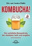 Kombucha: Der natürliche Energydrink, der vitalisiert, heilt und entgiftet