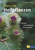 Vergessene Heilpflanzen: Botanik, Volksheilkunde und Anwendungen