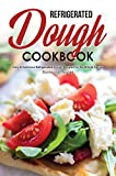 Refrigerated Dough Cookbook: Easy & Delicious Refrigerated Dough Recipes for the Whole Family (English Edition)