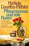 Pflaumenmus und rote Rosen (Allgemeine Reihe. Bastei Lübbe Taschenbücher)