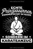 Echte Prinzessinnen Kommen Nicht Im Kleid Sondern Im Karate Anzug: Liniertes Notizbuch Din-A5 Heft für Notizen
