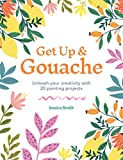 Get Up & Gouache: Unleash your creativity with 20 painting projects (English Edition)
