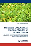 PROCESSED MUCUNA BEAN (MUCUNA PRURIENS L.) PROTEIN QUALITY: EFFECTS OF PROCESSING MUCUNA BEAN (MUCUNA PRURIENS L.) FOR 3,4-DIHYDROXY-L-PHENYLALANINE REDUCTION ON PROTEIN QUALITY