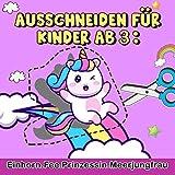 Ausschneiden für Kinder ab 3: Einhorn, Fee, Prinzessin, Meerjungfrau - Mein kunterbuntes Ausschneide-Buch,Das große Ausschneidebuch - Schneiden, ... - Bastelbuch für Mädchen und Jungen .