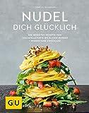 Nudel dich glücklich: Die neuesten Rezepte von Tagliatelletorte bis Ramen-Burger - Widerstand zwecklos! (Genießerküche)