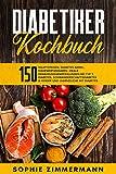 Diabetiker-Kochbuch: 150 Hauptspeisen   + Diabetes Ampel   + Nährwertangaben   Ideale Ernährungsempfehlungen bei Typ 2 Diabetes, Schwangerschaftsdiabetes & Kinder und Jugendliche mit Diabetes