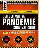 Der ultimative Pandemie Survival Guide - 130+ lebenswichtige Dinge, die Leben retten können: Was jeder zum Überleben von COVID-19, SARS, INFLUENZA ... sich gut vorbereiten, die Familie schützen