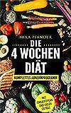 Die 4 Wochen Diät: Komplettes Abnehmprogramm für deine Traumfigur - Mit Einkaufsplänen, Rezepten und mit strukturiertem Plan