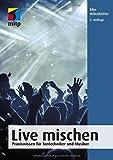 Live mischen: Praxiswissen für Tontechniker und Musiker (mitp Audio) (mitp Kreativ)