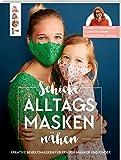Schicke Alltagsmasken nähen: Kreative Modelle einfach selbst gemacht. Mit Behelfsmasken für Kinder und Kleinkinder, Brillenträger und vielfältigen Näh-Ideen für die Virusabwehr.