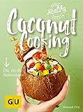 Coconut Cooking: Da, iss die Kokosnuss! (Gesunde Küche)