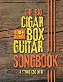 The Big Cigar Box Guitar Songbook: 100+ Songs for 3 string CGB in G