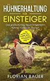 HÜHNERHALTUNG FÜR EINSTEIGER: Das große Hühner Buch - Artgerecht Hühner halten im Garten inkl. alles über Pflege, Rassen, Futter, Züchtung und Hühnerställe