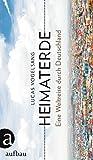 Heimaterde: Eine Weltreise durch Deutschland