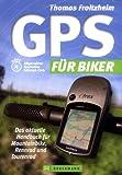 GPS für Biker: Das aktuelle Handbuch für Mountainbike, Rennrad und Tourenrad