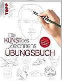 Die Kunst des Zeichnens - Übungsbuch: Mit gezieltem Training Schritt für Schritt zum Zeichenprofi