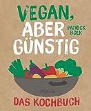 Vegan, aber günstig - Das Kochbuch (Edition Kochen ohne Knochen)