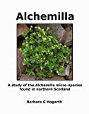 Alchemilla: A study of the Alchemilla micro-species found in northern Scotland (English Edition)
