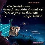 Die Geschichte vom kleinen Siebenschläfer, der überhaupt keine Angst im Dunkeln hatte: Mit drei weiteren Geschichten vom kleinen Siebenschläfer