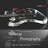 Tabletop Photography: Using Compact Flashes and Low-Cost Tricks to Create Professional-Looking Studio Shots (English Edition)
