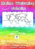 Kinderbuch: Meine Weltreise daheim: malen, singen, basteln, bauen, spielen, kochen, essen, tanzen, lernen, raten, reisen, träumen, entspannen, riechen, erleben...