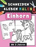 Einhorn | Schneiden, Kleben, Malen | Ab 3 Jahren: Ausschneide-Buch | Bastelbuch für Mädchen und Jungen | Beschäftigung für Kinder | Mal- und ... lieben. (Schneiden Kleben und Malen)