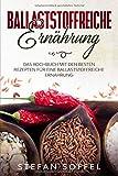 Ballaststoffreiche Ernährung: Das Kochbuch mit den besten Rezepten für eine Ballaststoffreiche Ernährung