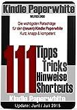 Kindle Paperwhite: 111 Tipps, Tricks, Hinweise und Shortcuts: Die wichtigsten Ratschläge für den neuen und alten Kindle Paperwhite