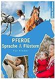 Pferdesprache & Pferdeflüstern für Kinder: Reiten für Kinder leicht gemacht - wie Kinder mit Hilfe von Pferdesprache & Pferdeflüstern lernen, Pferde zu verstehen (inkl. gratis online Beratung)