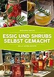 Essig und Shrubs selbst gemacht: Die 65 besten Rezepte
