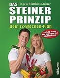 Das Steiner Prinzip - Dein 12-Wochen-Plan: Das Abnehm-Programm des Stars aus 'Ewige Helden', mit kurzen Trainingseinheiten, Ernährungstipps und schnellen Rezepten