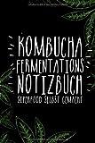 Kombucha Fermentations Notizbuch - Superfood selbst gemacht: Kombucha Pilz | SCOBY | Experimente dokumentieren | notiere Teesorte, Zieh-Zeit, Zucker, ... zur Bewertung | 50 Seiten in Farbe | A5+ |