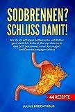 Sodbrennen? Schluss damit!: Wie du als Anfänger Sodbrennen und Reflux ganz natürlich linderst, Darmprobleme in den Griff bekommst, einen Reizmagen und Gastritis entgegenwirkst. Mit 44 Rezepte