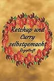 Ketchup und Curry selbstgemacht Rezeptheft: Rezeptheft und Notizheft zum Aufschreiben von selbstgemachten Ketchup- und Curry. Ideal als Geschenk für den Gourmet, Hobbykoch oder Hobbyköchin