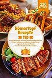 Römertopf Kochbuch: 110 köstliche Rezepte mit dem Tontopf zum Nachkochen – Einfach Schmoren und Braten wie die Römer. Vegetarisch oder mit Fleisch. Inklusive Rezepte zum Brot backen.