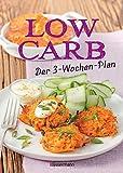 Low Carb: Der 3-Wochen-Plan: Das Kochbuch und Backbuch mit einfachen und schnellen Rezepten für Nudeln, Brot, Müsli, Kuchen und viele andere ... zum Abnehmen für morgens, mittags, abends