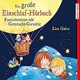 Das große Einschlaf-Hörbuch: Fantasiereisen mit Gutenacht-Garantie