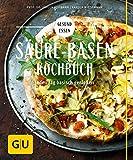 Säure-Basen-Kochbuch: Mit basischen Rezepten jeden Tag genießen und in der Balance bleiben (Gesunde Küche)