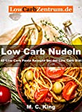 Low Carb Nudeln: 45 Low Carb Rezepte bei der Low Carb Diät